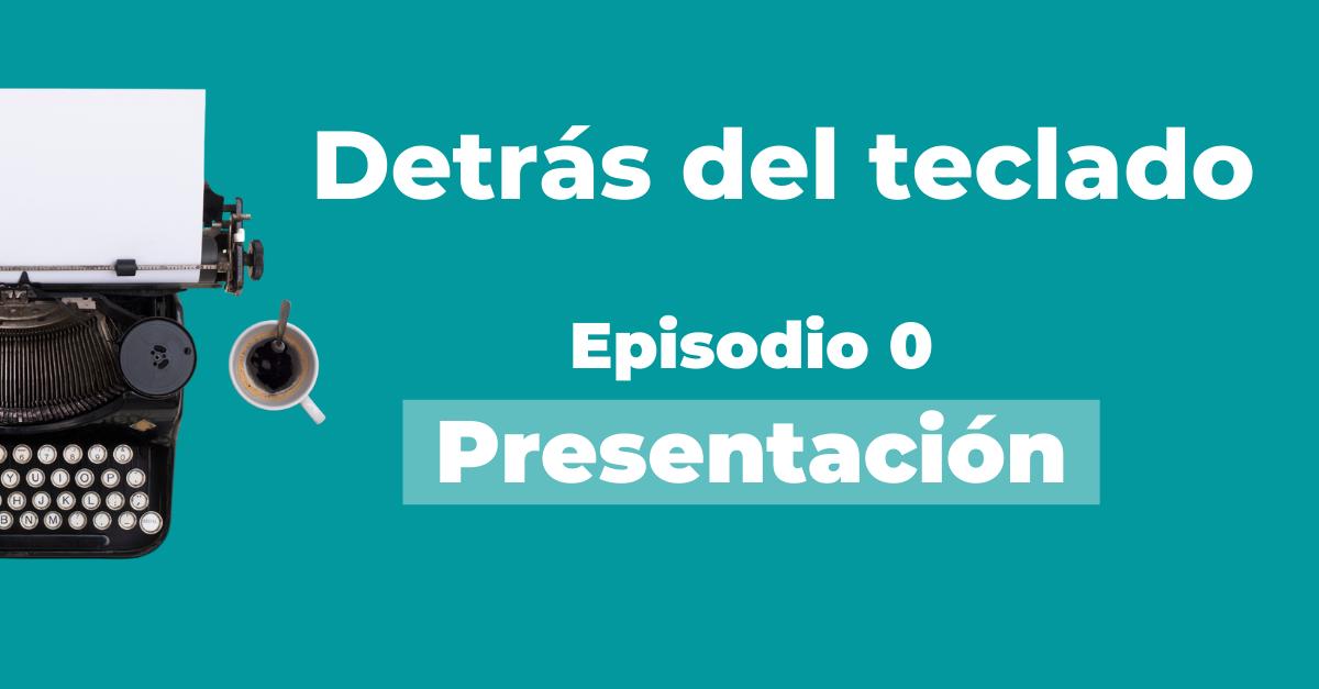 Presentación del podcast Detrás del teclado